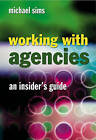 Working with Agencies: An Insider's Guide by M. Sims (Hardback, 2005)