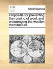 Proposals for Preventing the Running of Wool, and Encouraging the Woollen Manufacture. by Multiple Contributors (Paperback / softback, 2010)