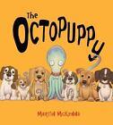 The Octopuppy by Martin McKenna (2015, Hardcover)