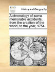 A Chronology of Some Memorable Accidents, from the Creation of the World, to the Year, 1754. by Multiple Contributors (Paperback / softback, 2010)