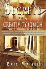 Secrets of a Creativity Coach by PH D Eric Maisel (Paperback / softback, 2013)