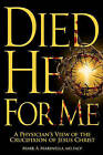 Died He for Me: A Physician's View of the Crucifixion of Jesus Christ by Mark A Marinella MD Facp (Paperback / softback, 2008)