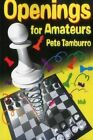 Openings for Amateurs by Pete Tamburro 9781936277506 Paperback 2014