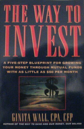 The Way to Invest  A Five-Step Blueprint for Growing Your Money Throu