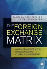 The Foreign Exchange Matrix : A New Framework for Understanding Currency Movements by Barbara Rockefeller and Vicki Schmelzer (2013, Paperback)