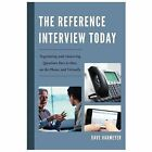Reference Interview Today : Negotiating and Answering Questions Face to Face, on the Phone, and Virtually by Dave Harmeyer (2014, Paperback)
