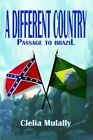 a Different Country Passage to Brazil by Clelia Mulally 9781410708823