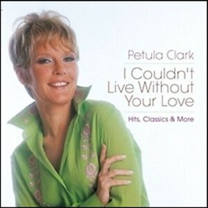 PETULA-CLARK-2-CD-GREATEST-HITS-I-COULDN-039-T-LIVE-WITHOUT-YOUR-LOVE-NEW