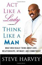 Act Like a Lady, Think Like a Man : What Men Really Think about Love, Relationships, Intimacy, and Commitment by Steve Harvey (2009, Hardcover)
