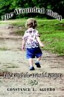 Wounded Child The Girl The World Forgot 9781425942915 by Constance L. Aguero