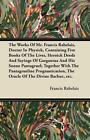 The Works of Mr. Francis Rabelais, Doctor in Physick, Containing Five Books of the Lives, Heroick Deeds and Sayings of Gargantua and His Sonne Pantagr von Francois Rabelais (2011, Taschenbuch)