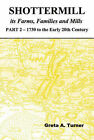 Shottermill, its Farms,Families and Mills: 1730 to the Early 20th Century: Pt. 2 by Greta A Turner (Paperback, 2005)