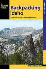 Backpacking Idaho: A Guide to the State's Best Backpacking Adventures by Rowman & Littlefield (Paperback, 2015)