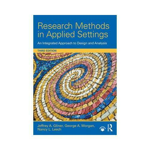 Research Methods in Applied Setttings by Jeffrey A Gliner (author), George A ...