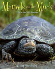 Marvels in the Muck by Doug Wechsler (Hardback, 2008)
