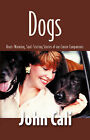 Dogs: Heart-Warming, Soul-Stirring Stories of Our Canine Companions by John Cali (Paperback, 2008)