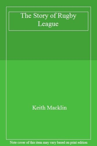 The Story of Rugby League By Keith Macklin