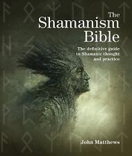 Subject Bible: The Shamanism Bible : The Definitive Guide to Shamanic Thought...
