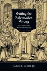Getting the Reformation Wrong: Correcting Some Misunderstandings by James R Payton Jr (Paperback / softback, 2010)