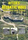 Hitler's Atlantic Wall: Yesterday and Today by Simon Forty, Leo Marriott, George Forty (Hardback, 2016)