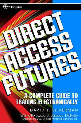 Direct Access Futures: A Complete Guide to Trading Electronically (Wiley Trading