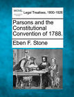 Parsons and the Constitutional Convention of 1788. by Eben F Stone (Paperback / softback, 2010)