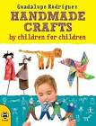 Handmade Crafts by Children for Children by Guadalupe Rodriguez (Paperback, 2013)