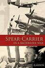 Spear-Carrier in a Backwater War by MR Edward C Larson, Edward C Larson (Paperback / softback, 2014)