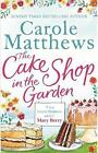 The Cake Shop in the Garden by Carole Matthews (Paperback, 2015)