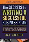 The Secrets to Writing a Successful Business Plan: A Pro Shares a Step-By-Step Guide to Creating a Plan That Gets Results by Hal Shelton (Paperback / softback, 2014)