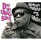 Barrence Whitfield - Dig Thy Savage Soul (2013)