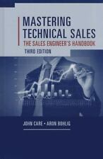 Mastering Technical Sales : The Sales Engineer's Handbook, Third Edition by John Care and Aron Bohlig (2014, Hardcover, Revised)