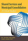 Shared Services & Municipal Consolidation - A Critical Analysis by Marc Holzer, Dr Marc Holzer (Paperback / softback, 2011)