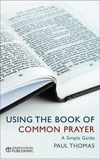 A User's Guide to the Book of Common Prayer : A Simple Guide by Paul Thomas...