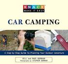 Knack Car Camping for Everyone: A Step-by-Step Guide to Planning Your Outdoor Adventure by Bill Burnham, Mary Burnham (Paperback, 2009)