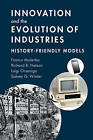 Innovation and the Evolution of Industries: History Friendly Models by Richard R. Nelson, Franco Malerba, Sidney G. Winter, Luigi Orsenigo (Hardback, 2016)