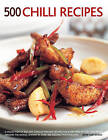 500 Chilli Recipes: A Collection of Red-hot, Tongue-tingling Recipes for Every Kind of Fiery Dish from Around the World, Shown in Over 500 Sizzling Photographs by Hermes House (Paperback, 2013)