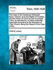 The Case of the Centenary Methodist Episc. Church, as to the Rights of Trustees, and the Power of Court of Law to Compel Them, by Mandamus, to Admit a Minister Appointed According to the Discipline of Their Church. Being the Report of the Case of The... by Child &   Luckey (Paperback / softback, 2012)