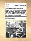 State of the Process, Alexander Mudie, Writer in Aberbrothock, Against John, Alexander, Margaret, Elizabeth, and Anna Ouchterlonies, Children of the Deceased Alexander Ouchterlony, Late Provost of Aberbrothock by Alexander Mudie (Paperback / softback, 2010)