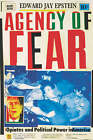 Agency of Fear: Opiates and Political Power in America by Edward Jay Epstein (Paperback, 1990)