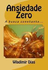 Ansiedade Zero : A Busca Constante... by Wladimir Dias (2015, Paperback)