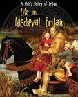 Life in Medieval Britain by Anita Ganeri (Hardback, 2014)