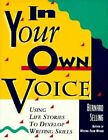 In Your Own Voice: Using Life Stories to Develop Writing Skills by Bernard Selling, Jim Strohecker (Paperback, 1993)