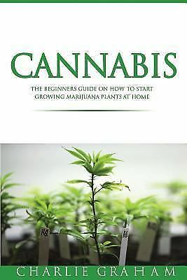 Cannabis : The Beginners Guide on How to Start Growing Marij