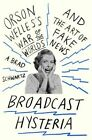 Broadcast Hysteria: Orson Welles's War of the Worlds and the Art of Fake News by A Brad Schwartz (Hardback, 2015)