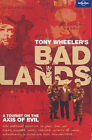 Tony Wheeler's Bad Lands: A Tourist on the Axis of Evil by Tony Wheeler (Paperback, 2007)