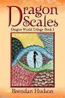 Dragon Scales: Dragon World Trilogy Book One by Brendan Hudson (Paperback / softback, 2012)