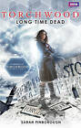 Torchwood: Long Time Dead by Sarah Pinborough (Paperback, 2011)