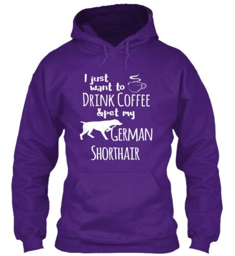 I Just Want To Drink /& Gildan Hoodie Sweatshirt Coffee And German Shorthair