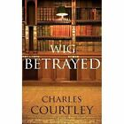 Wig Betrayed by Charles Courtley (Paperback, 2014)